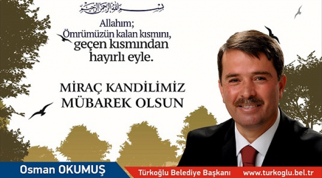 OSMAN OKUMUŞ; MİRAÇ KANDİLİ NEFSİMİZİN MUHASEBESİ İÇİN FIRSATTIR..
