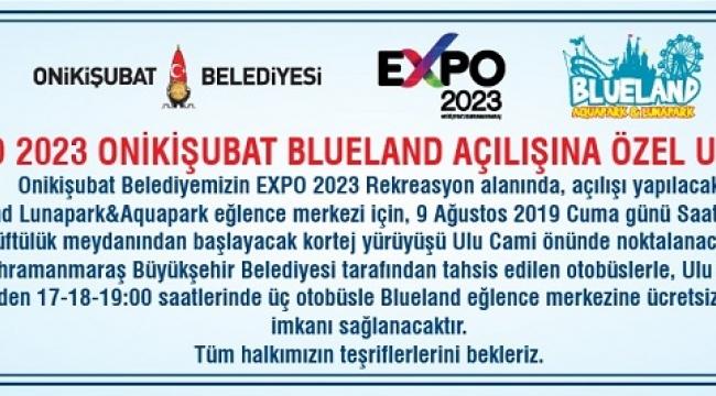 EXPO 2023 ONİKİŞUBAT BLUELAND AÇILIŞINA ÖZEL ULAŞIM..