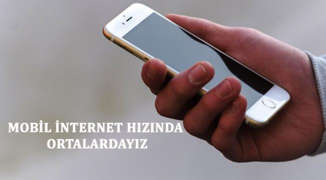 Mobil İnternet Hızında Ortalardayız
