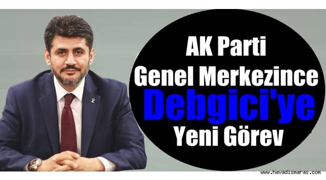 AK Parti Genel Merkezince Debgici'ye Yeni Görev