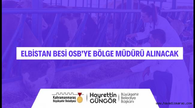 Elbistan Besi OSB'ye Bölge Müdürü Alınacak